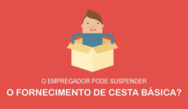 o-empregador-pode-suspender-o-fornecimento-da-cesta-basica